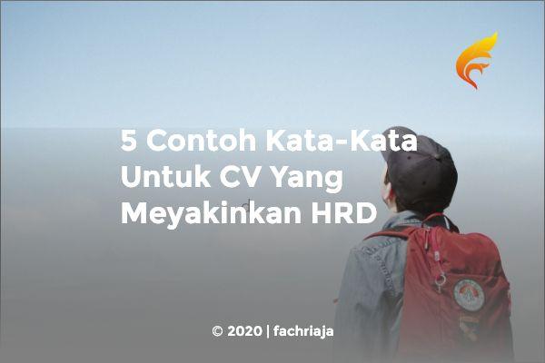 5 Contoh Kata-Kata Untuk CV Yang Meyakinkan HRD