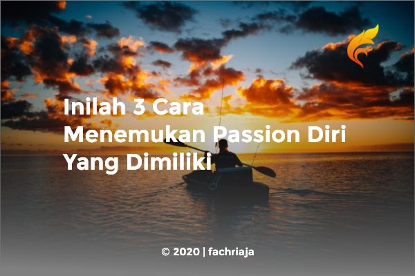 Inilah 3 Cara Menemukan Passion Diri Yang Dimiliki