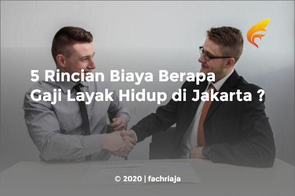 5 Rincian Biaya Berapa Gaji Layak Hidup di Jakarta ?