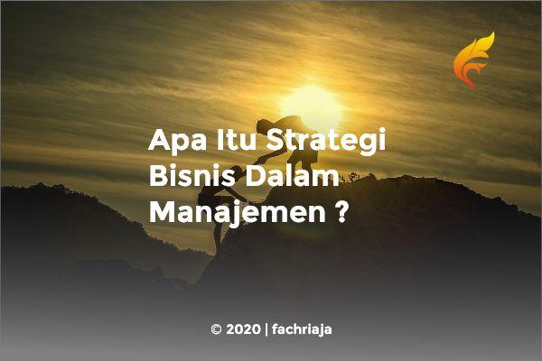 Apa Itu Strategi Bisnis Dalam Manajemen ?