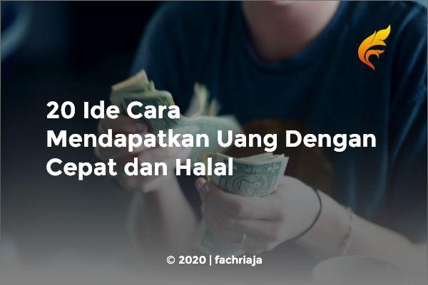 20 Ide Cara Mendapatkan Uang Dengan Cepat dan Halal